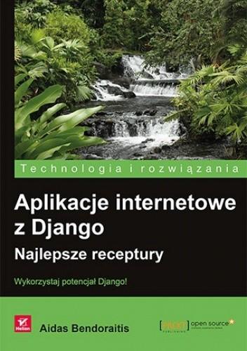 Okładka książki Aplikacje internetowe z Django. Najlepsze receptury. Wykorzystaj potencjał Django!