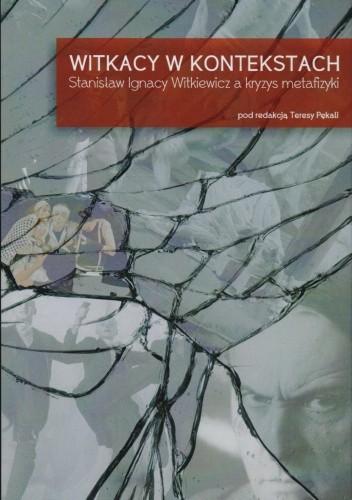 Okładka książki Witkacy w kontekstach. Stanisław Ignacy Witkiewicz a kryzys metafizyki