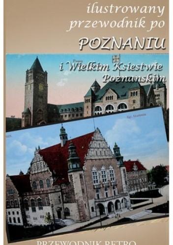 Okładka książki Ilustrowany przewodnik po Poznaniu i Wielkim Księstwie Poznańskim z 1909 roku