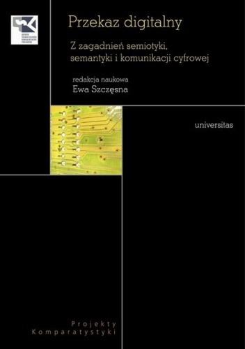 Okładka książki Przekaz digitalny. Z zagadnień semiotyki, semantyki i komunikacji cyfrowej