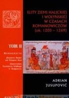 Elity Ziemi Halickiej i Wołyńskiej w Czasach Romanowiczów (ok. 1205 - 1269). Tom 2
