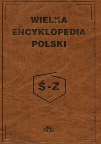 Okładka książki Wielka encyklopedia Polski tom 4 Ś-Z