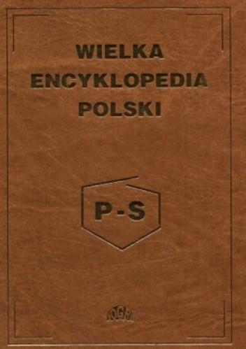 Okładka książki Wielka encyklopedia Polski tom 3 P-S