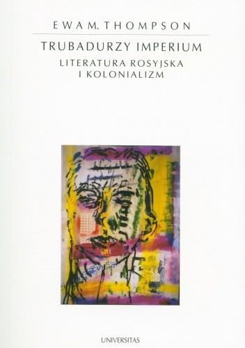 Okładka książki Trubadurzy Imperium. Literatura rosyjska i kolonializm