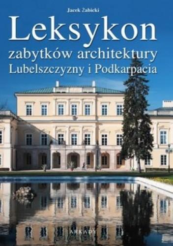 Okładka książki Leksykon zabytków architektury Lubelszczyzny i Podkarpacia