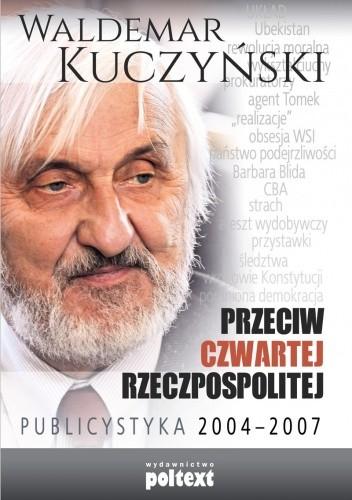 Okładka książki Przeciw Czwartej Rzeczpospolitej. Publicystyka 2004-2007