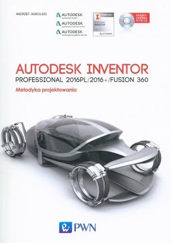 Okładka książki Autodesk Inventor Professional 2016PL/2016+ /Fusion 360. Metodyka projektowania + CD