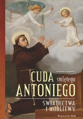 Okładka książki Cuda świętego Antoniego. Świadectwa i modlitwy