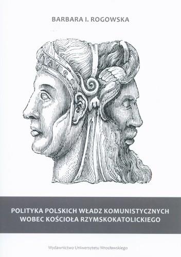 Okładka książki Polityka polskich władz komunistycznych wobec kościoła rzymskokatolickiego