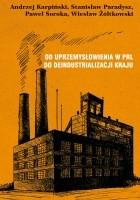 Od uprzemysłowienia w PRL do deindustrializacji kraju