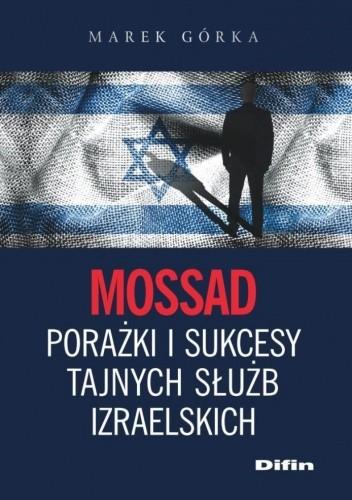 Okładka książki Mossad. Porażki i sukcesy tajnych służb izraelskich