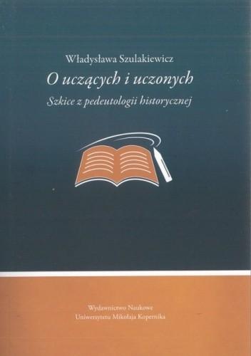 Okładka książki O uczących i uczonych. Szkice z pedeutologii historycznej