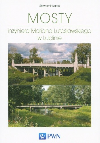 Okładka książki Mosty inżyniera Mariana Lutosławskiego w Lublinie