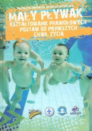 Okładka książki Mały pływak. Kształtowanie prawidłowych postaw od pierwszych chwil życia