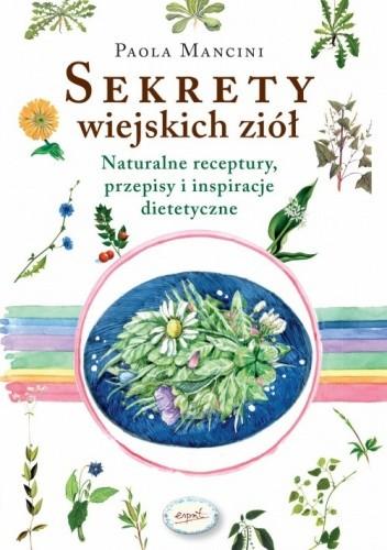 Okładka książki Sekrety wiejskich ziół. Naturalne reeptury, przepisy i inspiracje dietetyczne