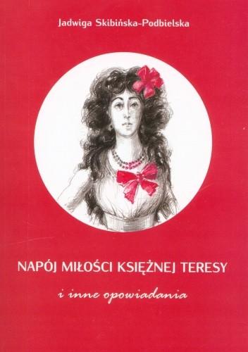 Okładka książki Napój miłości księżnej Teresy i inne opowiadania