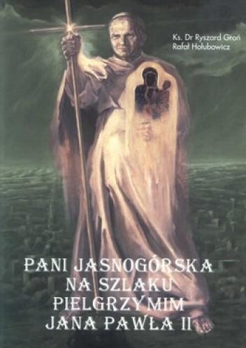 Okładka książki Pani Jasnogórska na szlaku pielgrzymim Jana  Pawła II