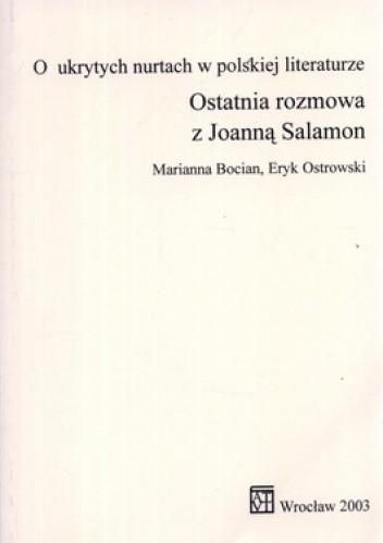 Okładka książki O ukrytych nurtach w polskiej literaturze. Ostatnia rozmowa z Joanną Salamon
