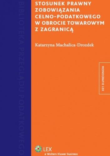 Okładka książki Stosunek prawny zobowiązania celno-podatkowego w obrocie towarowym z zagranicą