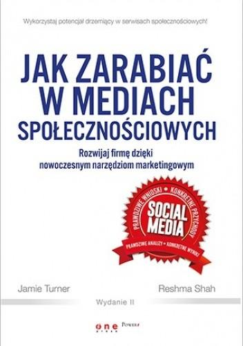 Okładka książki Jak zarabiać w mediach społecznościowych. Rozwijaj firmę dzięki nowoczesnym narzędziom marketingowym