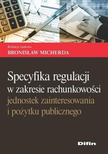 Okładka książki Specyfika regulacji w zakresie rachunkowości jednostek zainteresowania i pożytku publicznego