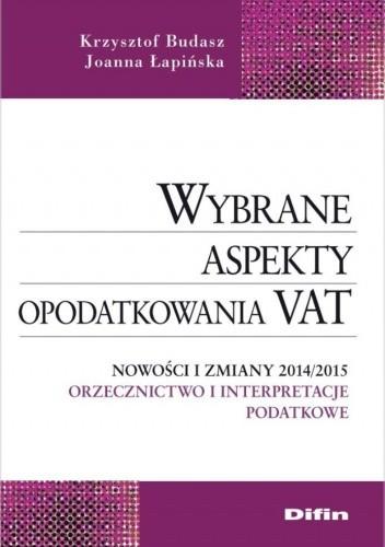 Okładka książki Wybrane aspekty opodatkowania VAT. Nowości i zmiany 2014/2015. Orzecznictwo i interpretacje podatkowe