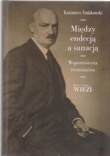 Okładka książki Między endecją a sanacją. Wspomnienia ziemianina