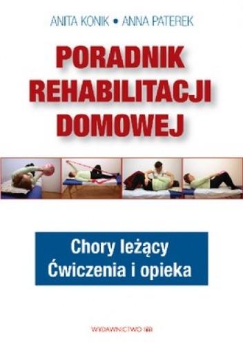 Okładka książki Poradnik rehabilitacji domowej. Chory leżący. Ćwiczenia i opieka