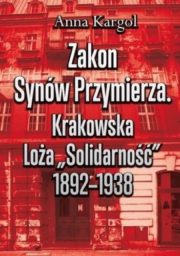 """Okładka książki Zakon Synów Przymierza. Krakowska Loża """"Solidarność"""" 1892-1938"""