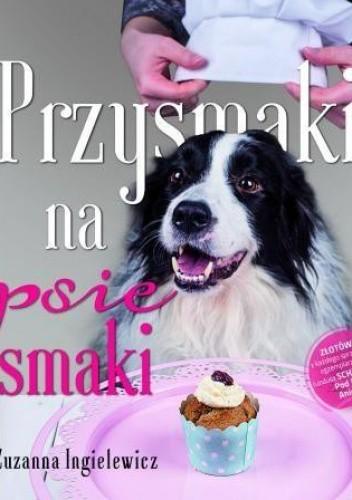 Okładka książki Przysmaki na psie smaki