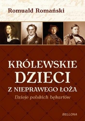 Okładka książki Królewskie dzieci z nieprawego łoża. Dzieje polskich bękartów