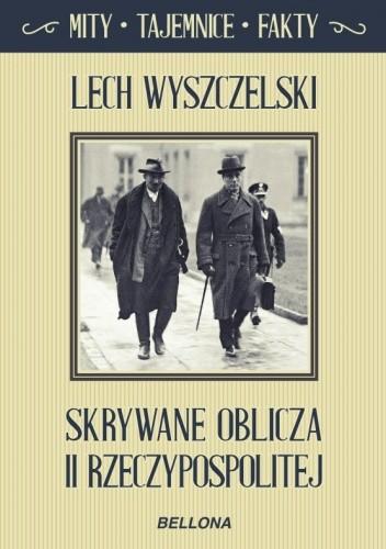 Okładka książki Skrywane oblicza II Rzeczypospolitej. Mity, tajemnice, fakty