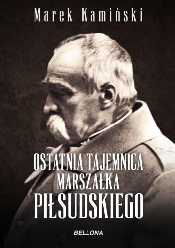 Okładka książki Ostatnia tajemnica marszałka Piłsudskiego
