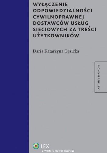 Okładka książki Wyłączenie odpowiedzialności cywilnoprawnej dostawców usług sieciowych za treści użytkowników