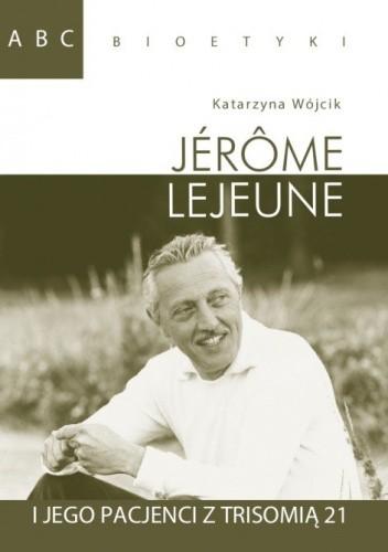 Okładka książki Jerome Lejeune i jego pacjenci z trisomią 21