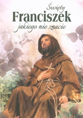 Okładka książki Święty Franciszek jakiego nie znacie