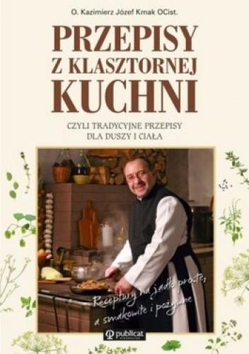 Okładka książki Przepisy z klasztornej kuchni, czyli tradycyjne przepisy dla duszy i ciała