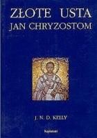 Złote usta. Jan Chryzostom - asceta, kaznodzieja, biskup