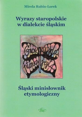 Okładka książki Wyrazy staropolskie w dialekcie śląskim. Śląski minisłownik etymologiczny