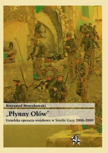 """Okładka książki """"Płynny ołów"""". Izraelska operacja wojskowa w Strefie Gazy 2008-2009"""