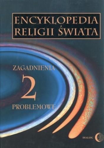 Okładka książki Encyklopedia religii świata. Tom 2. Zagadnienia problemowe