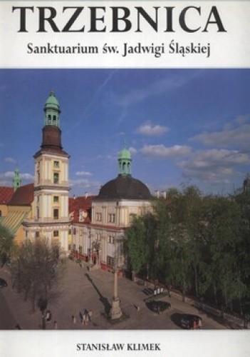 Okładka książki Trzebnica. Sanktuarium św.Jadwigi Śląskiej