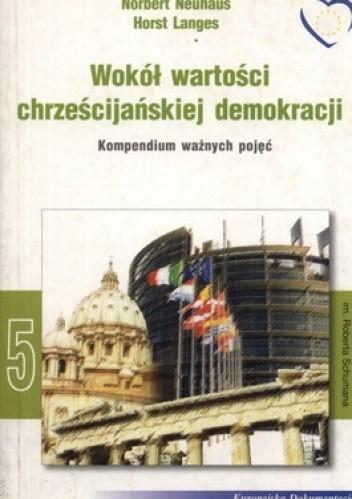 Okładka książki Wokół wartości chrześcijańskiej demokracji. Kompendium ważnych pojęć