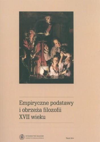 Okładka książki Empiryczne podstawy i obrzeża filozofii XVII wieku