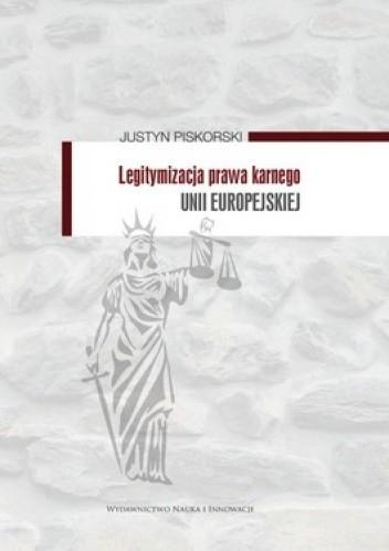 Okładka książki Legitymizacja prawa karnego Unii Europejskiej