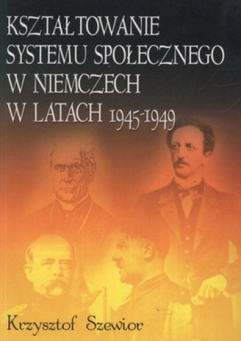 Okładka książki Kształtowanie systemu społecznego w Niemczech w latach 1945-1949