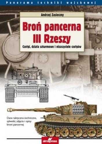 Okładka książki Broń pancerna III Rzeszy. Tom 1. Czołgi, działa szturmowe i niszczyciele czołgów
