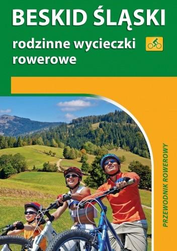 Okładka książki Beskid Śląski. Rodzinne wycieczki rowerowe. Przewodnik rowerowy