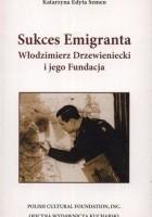 Sukces Emigranta. Włodzimierz Drzewieniecki i jego Fundacja