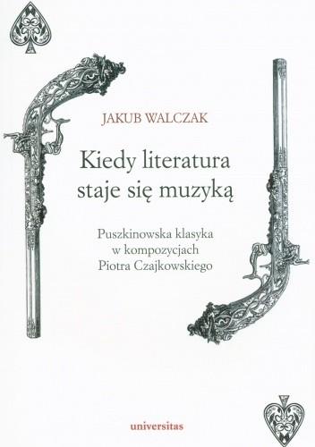 Okładka książki Kiedy literatura staje się muzyką. Puszkinowska klasyka w kompozycjach Piotra Czajkowskiego